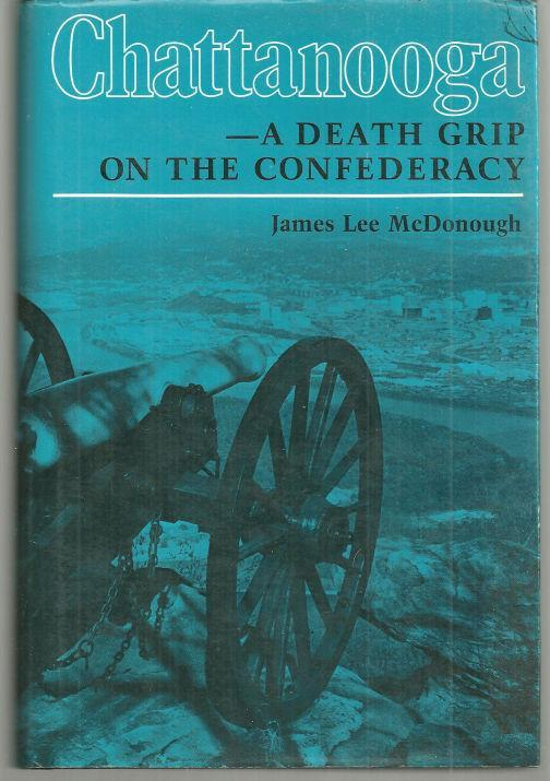 Chattanooga-A Death Grip on the Confederacy by James Lee Mcdonough 1985 w/DJ