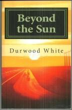 Beyond the Sun Signed by Durwood White 2011 1st edition Science Fiction Novel