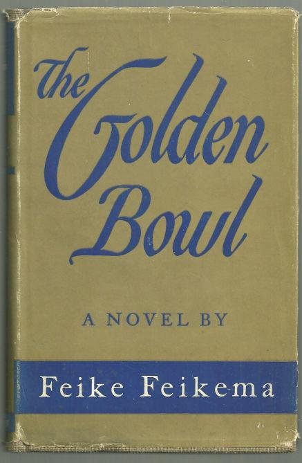 The Golden Bowl by Feike Feikema 1944 1st edition with Dust Jacket