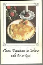 Classic Variations in Cooking with Texas Eggs Edited by Reagan Brown Recipes