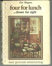 Four for Lunch Dinner for Eight Easy Gourmet Entertaining by Zoe Shippen 1975