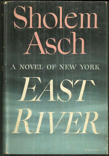 East River a Novel of New York by Sholem Asch 1946 with Dust Jacket