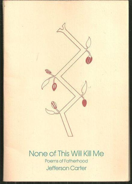 None of This Will Kill Me Poems of Fatherhood Signed by Jefferson Carter 1987