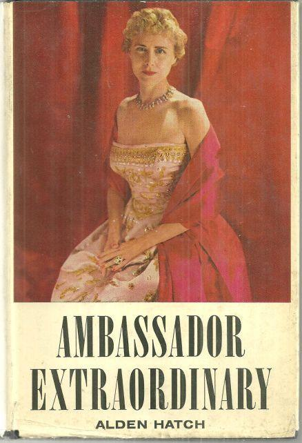Ambassador Extraordinary Clare Boothe Luce by Alden Hatch 1956 with Dust Jacket