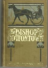 Bishop of Cottontown a Story of the Southern Cotton Mills by John Moore 1906