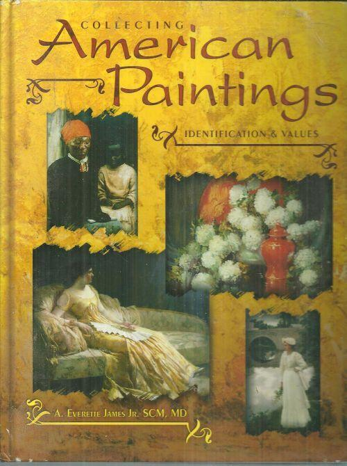 Collecting American Paintings Identification and Value by A. Everette James 2006