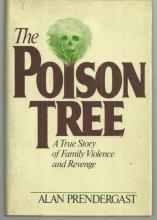 Poison Tree A True Story of Family Violence and Revenge by Alan Prendergast 1986