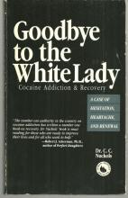 Goodbye to the White Lady Cocaine Addiction & Recovery by Dr. C. C Nuckols 1992