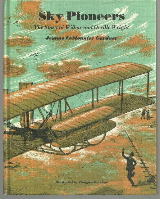 Sky Pioneers the Story of Wilbur and Orville Wright by Jeanne Lemonnier Gardner