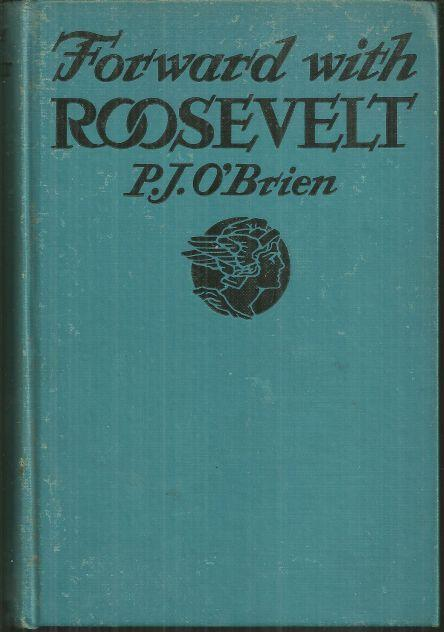 Forward with Roosevelt an Authentic Narrative of His Life by P. J. O'Brien 1936