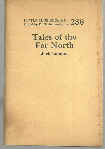 Tales of the Far North by Jack London Little Blue Book Vol. 288