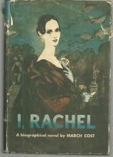 I, Rachel a Biographical Novel by March Cost 1957 1st edition with Dust Jacket