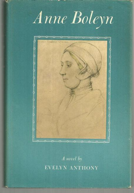 Anne Boleyn by Evelyn Anthony 1957 Biographical Novel with Dust Jacket