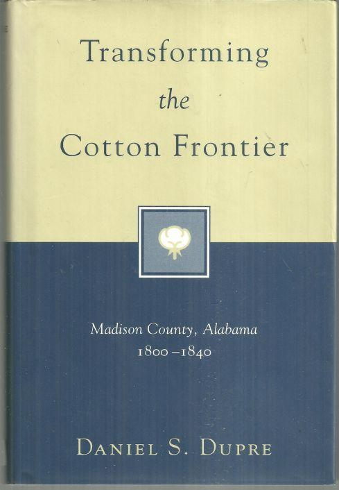Transforming the Cotton Frontier Madison County, Alabama 1800-1840 1997 1st DJ