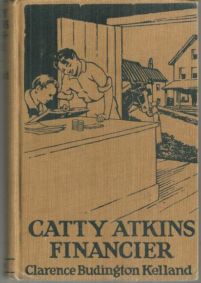 Catty Atkins Financier by Clarence Budington Kelland #4 1923 1st ed Illustrated