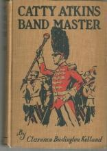 Catty Atkins Bandmaster by Clarence Budington Kelland #5 1924 1st ed Illustrated