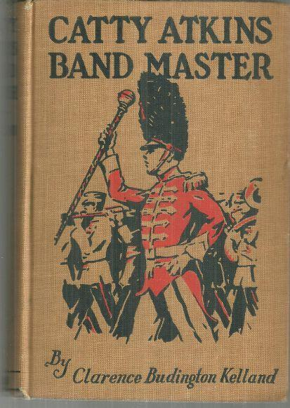 Catty Atkins Bandmaster by Clarence Budington Kelland #5 1924 1st ed Illustrated
