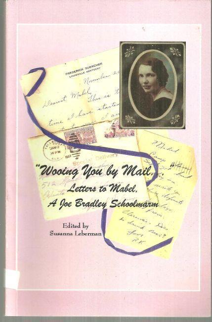 Wooing You By Mail Letters to Mabel, a Joe Bradley Schoolmarm Huntsville Alabama