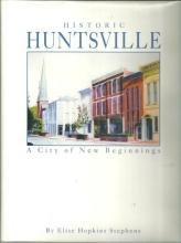 Historic Huntsville a City of New Beginnings Signed by Elise Hopkins Stephens DJ