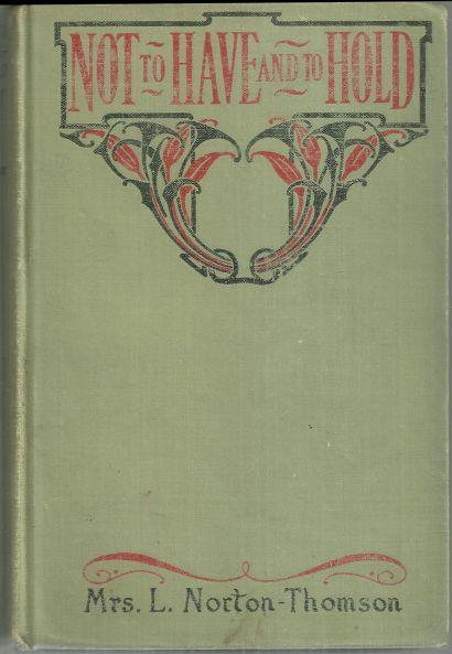 Not to Have by Mrs. L. Norton-Thomson Illustrated by Hudson 1909 1st edition