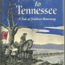 Home to Tennessee a Tale of Soldiers Returning by Alfred Leland Crabb 1952 1st