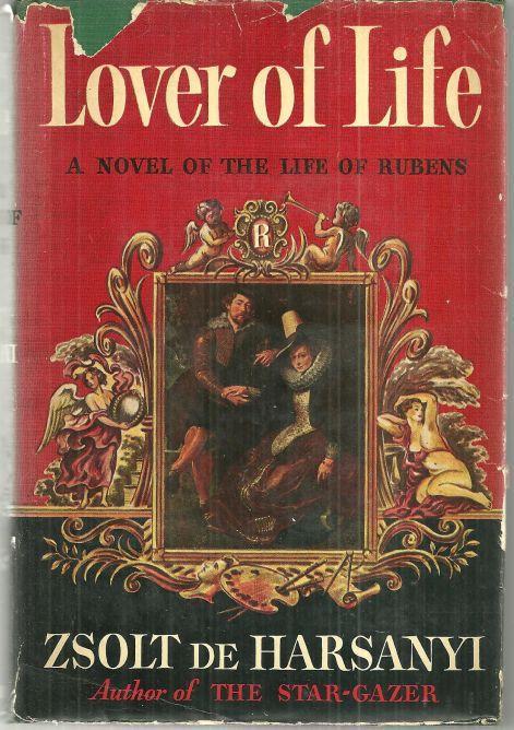 Lover of Life a Novel of the Life of Rubens by Zsolt De Harsanyi 1942 1st ed DJ