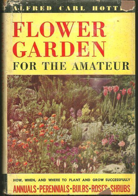 Flower Garden for the Amateur by Alfred Carl Hottes 1949 1st edition w/DJ Illus