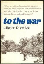 To the War by Robert Edson Lee 1968 1st edition with Dustjacket Illustrated