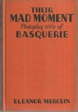 Mad Moment Photoplay Title of Basquerie by Eleanor (Mrs. Kelly) Mercein 1927