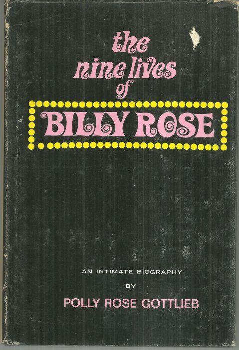 Nine Lives of Billy Rose an Intimate Biography by Polly Rose Gottlieb 1968 DJ