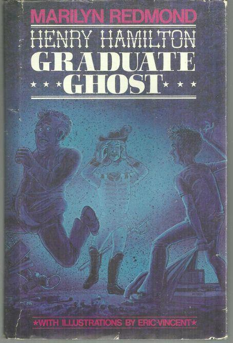 Henry Hamilton, Graduate Ghost by Marilyn Redmond Illustrated by Eric Vincent