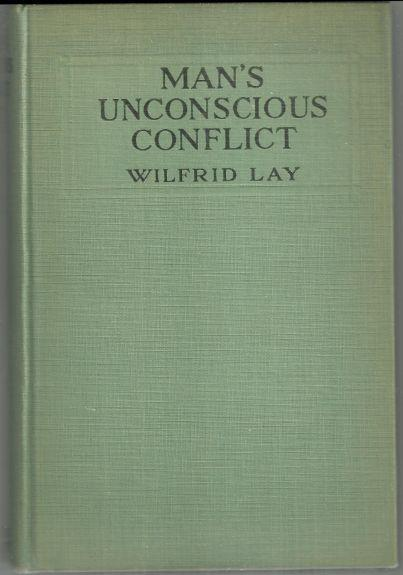 Man's Unconscious Conflict a Popular Exposition of Psychanalysis by Wilfrid Lay