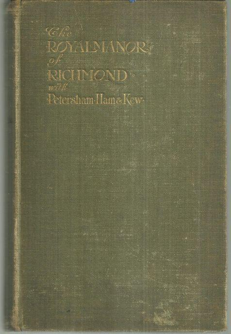 Royal Manor of Richmond with Petersham, Ham and Kew by Mrs. Arthur Bell 1907 1st