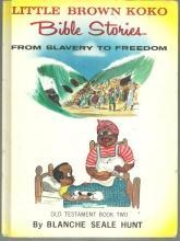 Little Brown Koko Bible Stories from Slavery to Freedom Old Testament Book Two