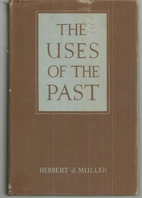 Uses of the Past Profiles of Former Societies by Herbert Muller 1952 with DJ