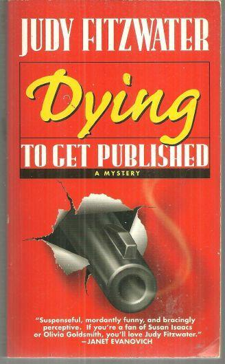 Dying to Get Published a Mystery by Judy Fitzwater 1998 Cozy Mystery