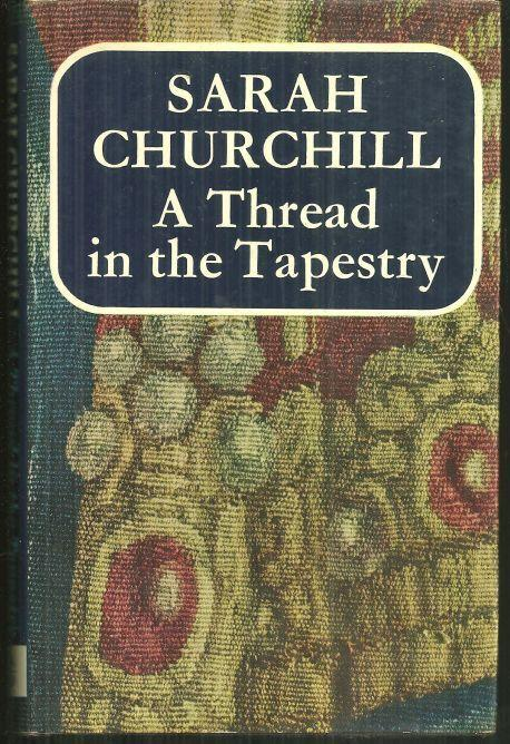Thread in the Tapestry by Sarah Churchill 1967 Illustrated with Dust Jacket