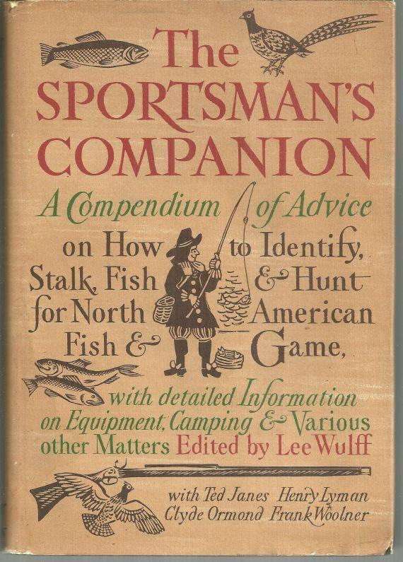 Sportsman's Companion a Compendium of Advice Edited by Lee Wulff 1968 1st ed DJ
