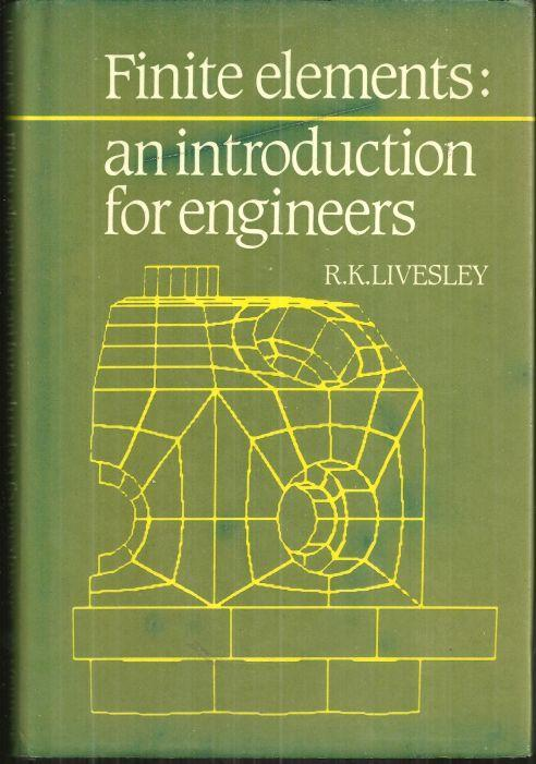 Finite Elements an Introduction for Engineers by R. K. Livesley 1983 1st ed w/DJ