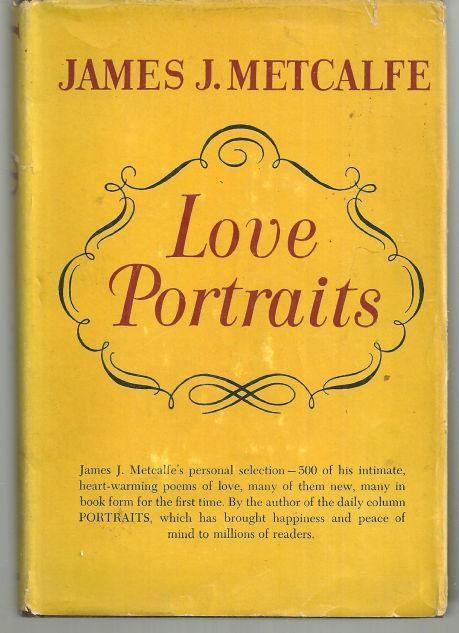 Love Portraits by James Metcalfe A Treasury of Poems of Love and Devotion 1953