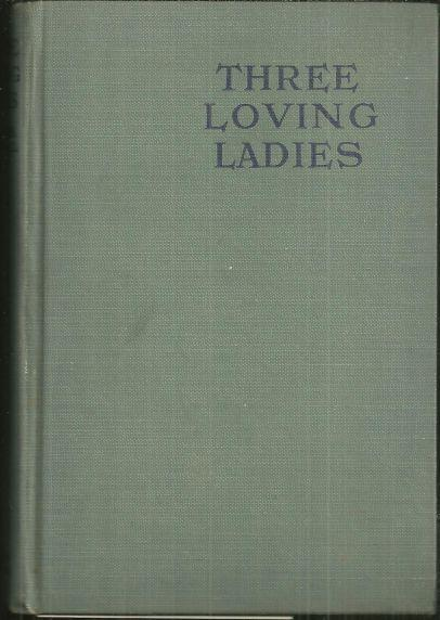 Three Loving Ladies by The Hon. Mrs. Dowdall 1921 1st edition Vintage Fiction