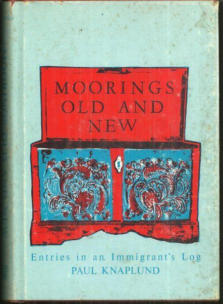 Moorings Old and New Entries in an Immigrant's Log by Paul Knaplund 1963 w/DJ
