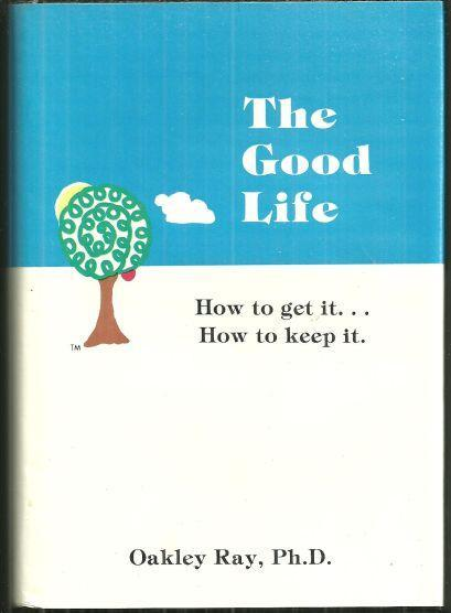 Good Life How to Get It, How to Keep It by Oakley Ray 1983 1st edition with DJ