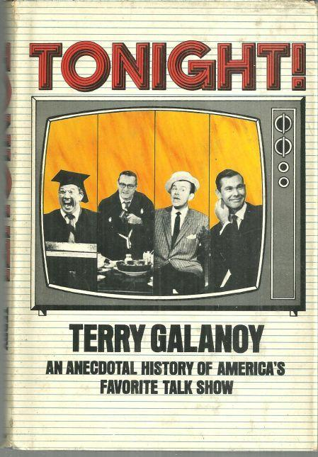 Tonight an Anecdotal History of America's Favorite Talk Show by Terry Galanoy