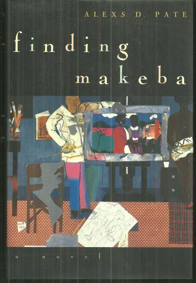 Finding Makeba by Alexs Pate 1996 1st edition with Dust Jacket A Novel