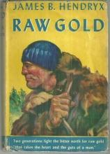 Raw Gold by James Hendryx 1943 Adventure Novel with Dust Jacket