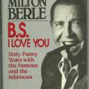 B. S. I Love You by Milton Berle 1988 Biography 1st edition Dust Jacket