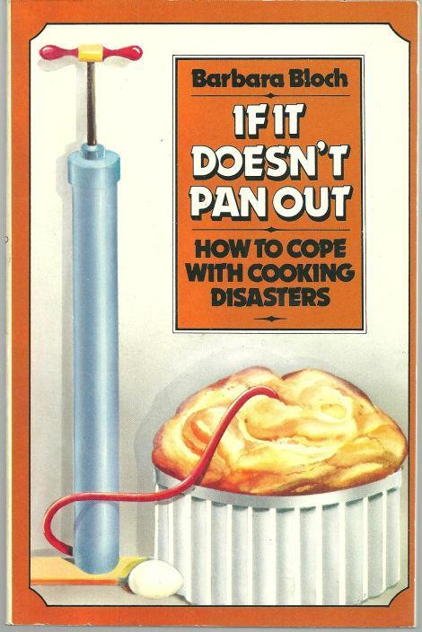 If It Doesn't Pan Out How to Cope with Cooking Disasters by Barbara Bloch 1981