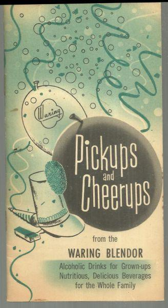 Pickups and Cheerups Using the Waring Blendor Alcoholic Drinks for Grownups 1956