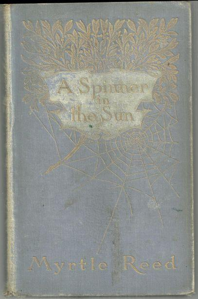 Spinner in the Sun by Myrtle Reed 1906 1st edition Victorian Romance